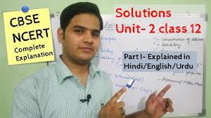 solutions chemistry class 12 part i ncert unit 2 explained in