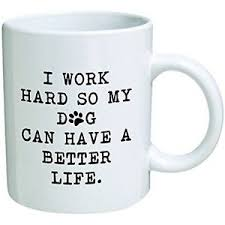 funny coffee cups u0026 mugs mug 11oz work hard so my dog can have