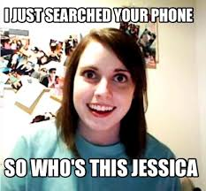 Jessica Meme - meme creator i just searched your phone so who s this jessica