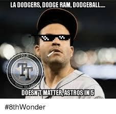 La Dodgers Memes - la dodgers dodge ram dodgeball sh tal doesnt matierjastrosin5