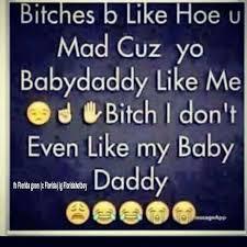 Baby Daddy Meme - baby daddy quotes bitches b like hoe u mad cuz yo bagydaddy like me