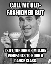 Old Fashioned Memes - call me old fashioned but i sift through 8 million webpages to book