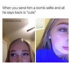 Cute Memes For Him - dopl3r com memes when you send him a bomb selfie and all he