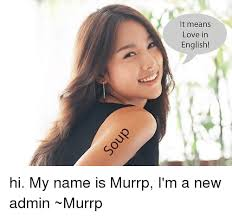 Meme Definition English - it means love in english hi my name is murrp i m a new admin murrp