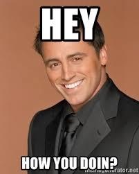 How You Doin Meme - hey how you doin joey tribbiani friends meme generator
