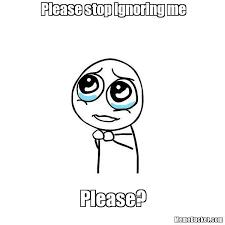 Me Meme - please stop ignoring me create your own meme
