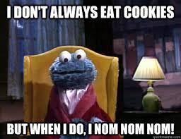 Eat All The Things Meme - cookies cookie monster memes don t always eat cookies but