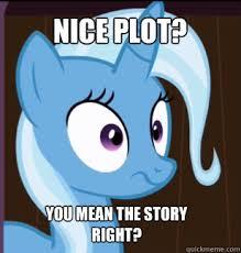 Trixie Meme - nice plot you mean the story right trixie says no quickmeme