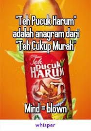 Teh Murah teh pucuk harum adalah anagram dari teh cukup murah