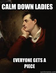 Cocky Meme - calm down ladies everyone gets a piece cocky lord byron quickmeme