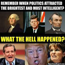 What The Hell Meme - remember when politics attracted the brightest and most intelligent1