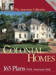 colonial home plans colonial homes 165 plans with american style american collection