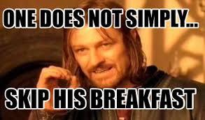 Breakfast Meme - meme creator one does not simply skip his breakfast meme