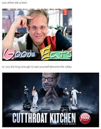 Hero Meme - alton brown you either die a hero or you live long enough to see