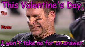 Ben Roethlisberger Meme - ben roethlisberger valentine imgflip