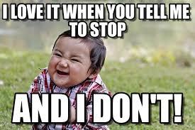 Tell Me Meme - i love it when you tell me to stop evil kid meme on memegen