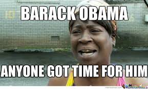 Obama Funny Memes - anyone go time for him funny obama meme picture for facebook