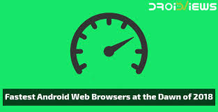 fastest browser for android fastest android web browsers at the of 2018 droidviews