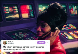 Michaela Meme - me when someone comes to my desk for some unnecessary small talk