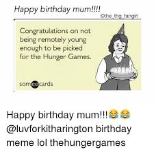 Thg Memes - happy birthday mum the thg fangirl congratulations on not being