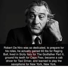 De Niro Meme - robert de niro was so dedicated to prepare for his roles he