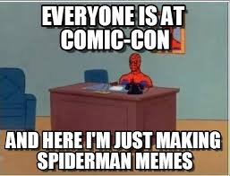 Comic Con Meme - everyone is at comic con spiderman desk meme on memegen
