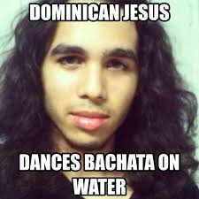Dominican Memes - dominican jesus imgur