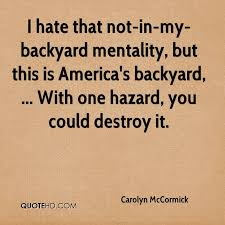 Not In My Backyard Carolyn Mccormick Quotes Quotehd