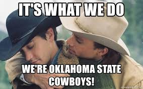 Oklahoma State Memes - it s what we do we re oklahoma state cowboys brokeback mountain