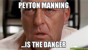 Manning Meme - peyton manning is the danger make a meme