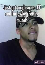 Braces Off Meme - got my braces off and i m lowkey feeling myself