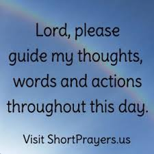 lord guide my thoughts words and actions throughout this