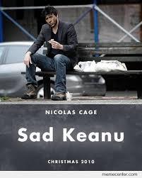 Sad Keanu Meme - nicholas cage is sad keanu by ben meme center