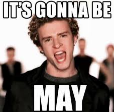 May Meme - it s gonna be may but can we talk about nsync for a second