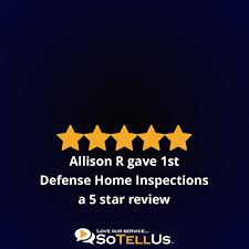 allison r gave 1st defense home inspections a 5 star review on