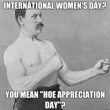 Womens Day Meme - happy international women s day march 8th nsfw tigerdroppings com