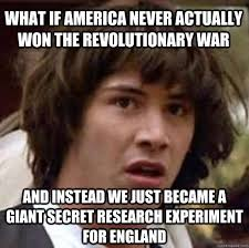 Revolutionary War Memes - what if america never actually won the revolutionary war and