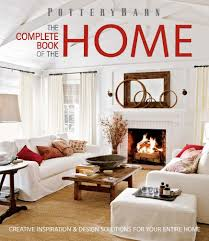 pottery barn the complete book of the home creative inspiration