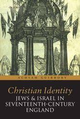 Christian Identity  Jews  and Israel in   th Century England     Oxford Scholarship Online Christian Identity  Jews  and Israel in   th Century England