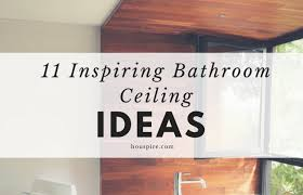 bathroom ceiling ideas 11 inspiring bathroom ceiling ideas houspire