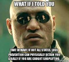 Shoplifting Meme - what if i told you that in many if not all states loss prevention