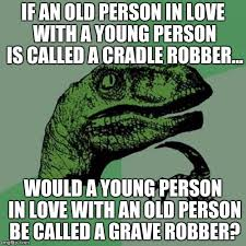 Meme Generator Raptor - philosoraptor if an old person in love with a young person is
