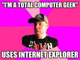 I M A Nerd Meme - i m a total computer geek uses internet explorer fake nerd guy
