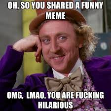 Fucking Funny Memes - oh so you shared a funny meme omg lmao you are fucking hilarious
