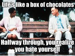 Life Is Like A Box Of Chocolates Meme - life s like a box of chocolates