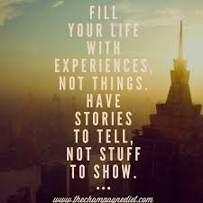Could not agree me Fill your life with experiences not things