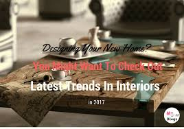 Latest Home Trends 2017 Designing Your New Home You Might Want To Check Out These Latest