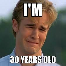Turning 30 Meme - i m 30 now what huffpost
