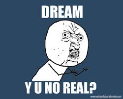 Meme Dream - dream dreams meme real y u no y image 44491 on favim com