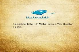 samacheer kalvi 10th maths previous year question papers noteskik